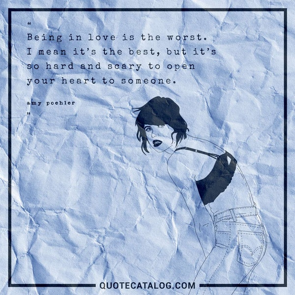 Being in love is the worst. I mean it's the best, but it's so hard and scary to open your heart to someone. — Amy Poehler