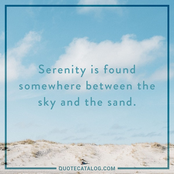 Serenity is found somewhere between the sky and the sand. — Unknown