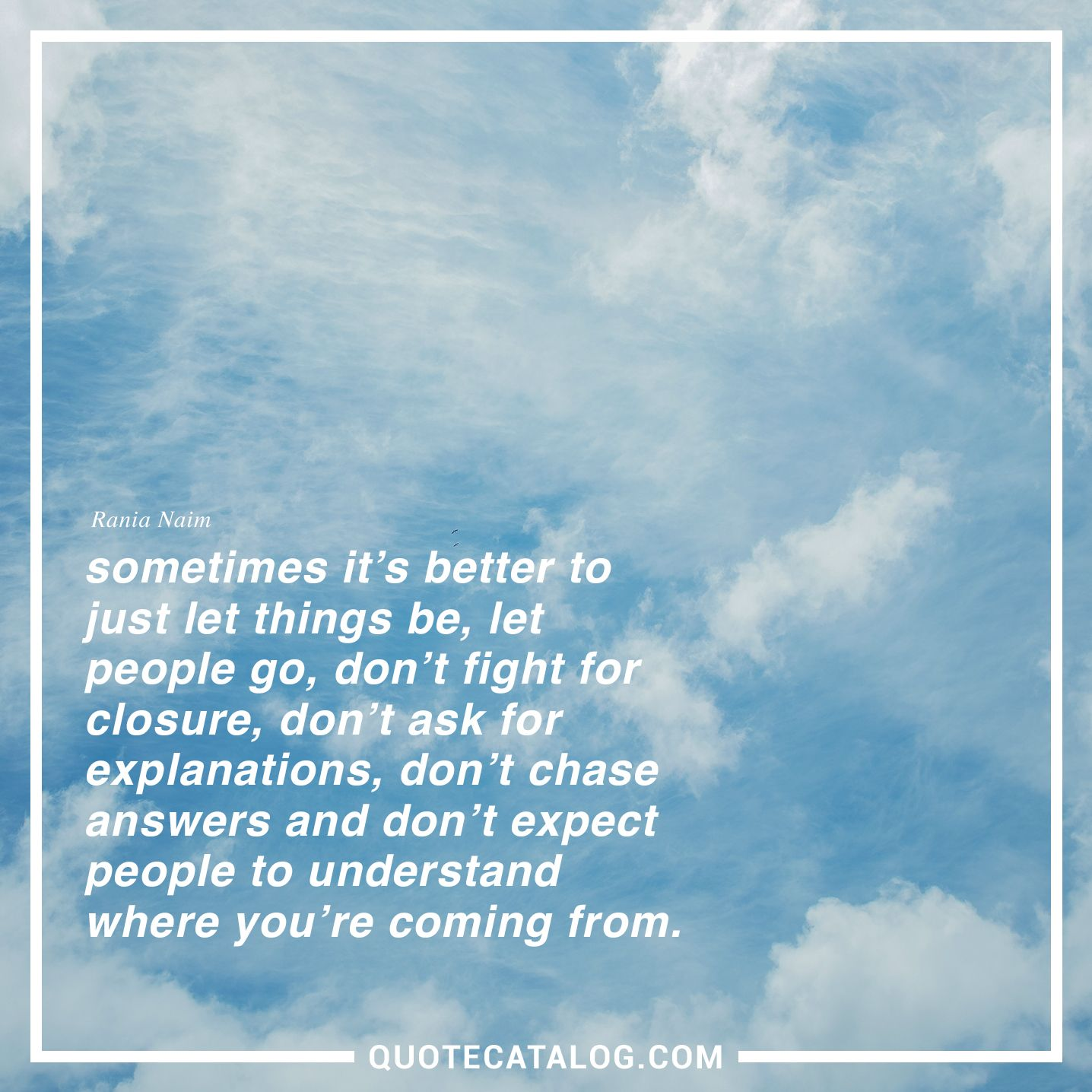 Rania Naim Quote Sometimes Its Better To Just Let Things