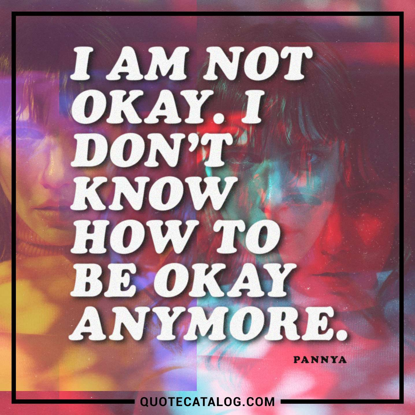 Pannya Quote I Am Not Okay I Dont Know How To Be Ok Quote