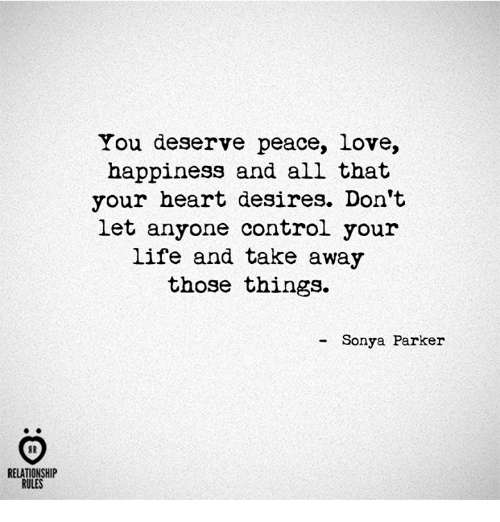Sonya Parker Quote You Deserve Peace Love Happiness And A Quote Catalog