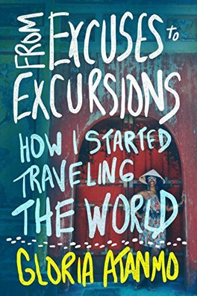 From Excuses to Excursions: How I Started Traveling