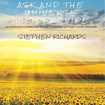 Ask and the Universe Will Provide: A Straightforward Guide to Manifesting Your Dreams