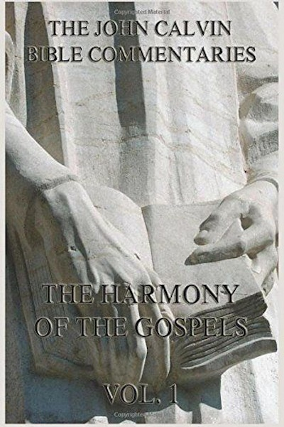 John Calvin's Bible Commentaries On The Harmony Of The Gospels Vol. 1