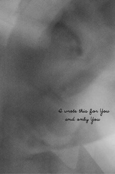 I Wrote This For You and Only You