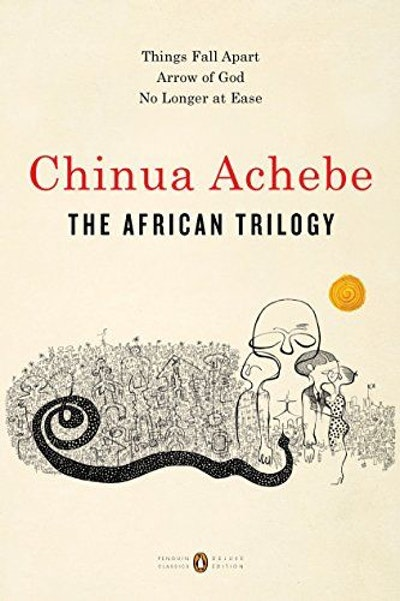 The African Trilogy: Things Fall Apart; Arrow of God; No Longer at Ease