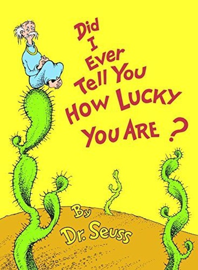 Did I Ever Tell You How Lucky You Are?