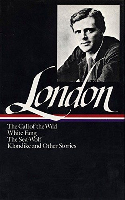 Jack London : Novels and Stories : Call of the Wild / White Fang / The Sea-Wolf / Klondike and Other Stories (Library of America)