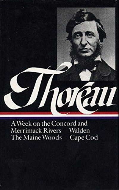 Henry David Thoreau : A Week on the Concord and Merrimack Rivers/Walden; Or, Life in the Woods/The Maine Woods/Cape Cod