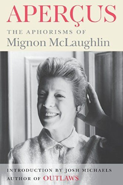 Apercus: The Aphorisms of Mignon McLaughlin