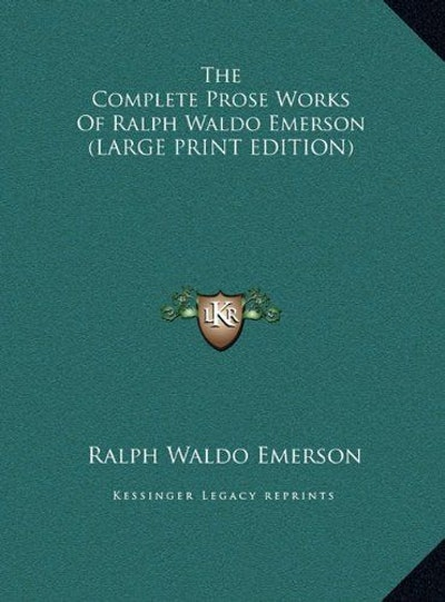 The Complete Prose Works of Ralph Waldo Emerson