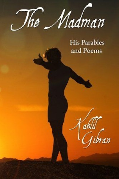 The Madman: His Parables and Poems (Classics Edition)