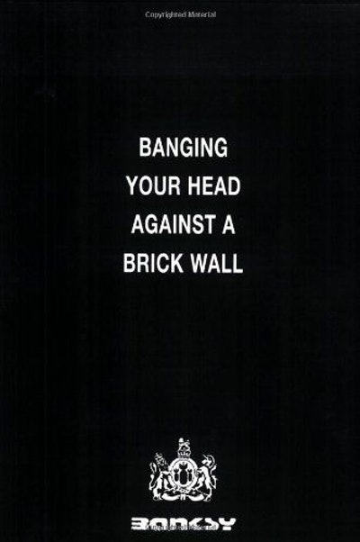 Banging Your Head Against a Brick Wall