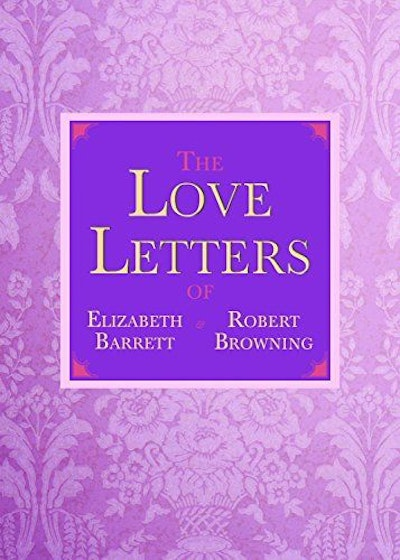 The Love Letters of Elizabeth Barrett and Robert Browning