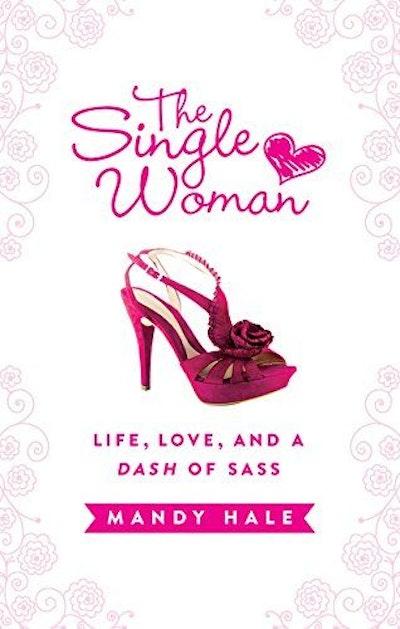 The Single Woman: Life, Love, and a Dash of Sass