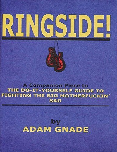 Ringside! A Companion Piece to The Do-It-Yourself Guide to the Big Motherfucking Sad by Adam Gnade