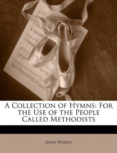 A Collection of Hymns, for the Use of the People Called Methodists