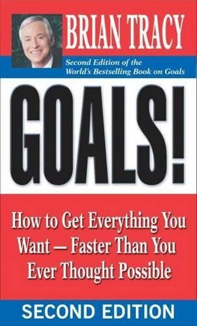 Goals!: How to Get Everything You Want