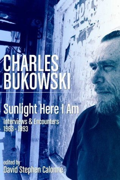 Charles Bukowski: Sunlight Here I am - Interviews and Encounters 1963-1993 by Charles Bukowski (2004-04-30)
