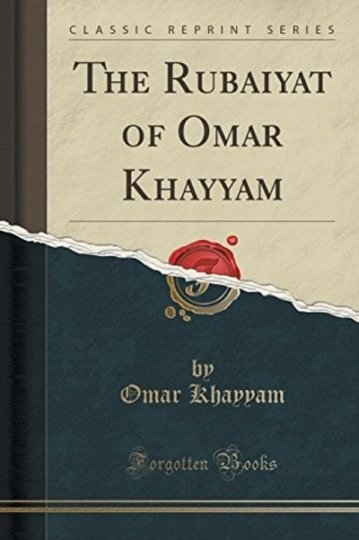 The Rubaiyat of Omar Khayyam (Classic Reprint)