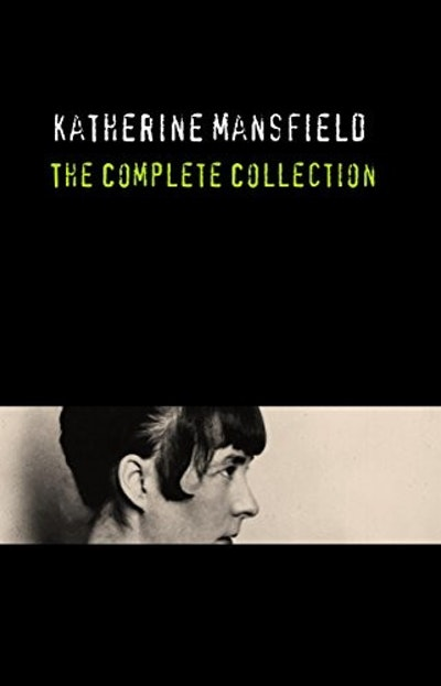 Katherine Mansfield: The Complete Collection