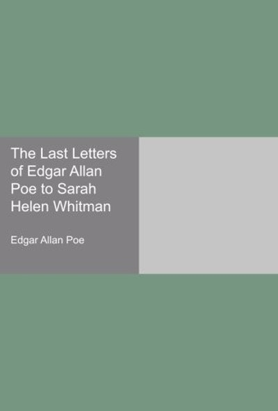 The Last Letters of Edgar Allan Poe to Sarah Helen Whitman