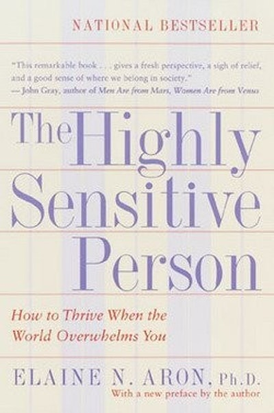Elaine N. Aron: The Highly Sensitive Person : How to Thrive When the World Overwhelms You (Paperback); 1997 Edition