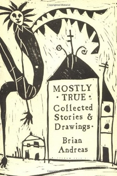 Mostly True: Collected Stories & Drawings
