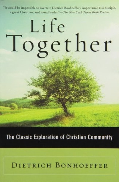 Life Together: The Classic Exploration of Christian in Community
