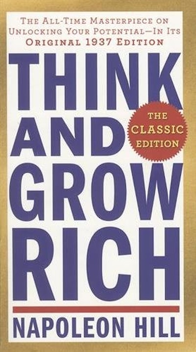 Think and Grow Rich: The Classic Edition: The All-Time Masterpiece on Unlocking Your Potential--In Its Original 1937 Edition